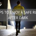 Tips to enjoy a safe run after dark
