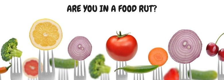 Are you in a food rut SO