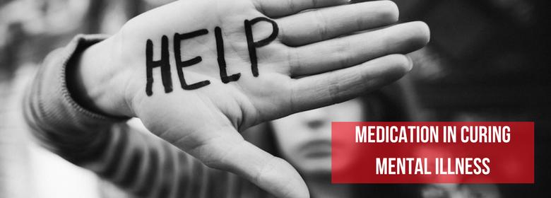 Medication in Curing Mental Illness
